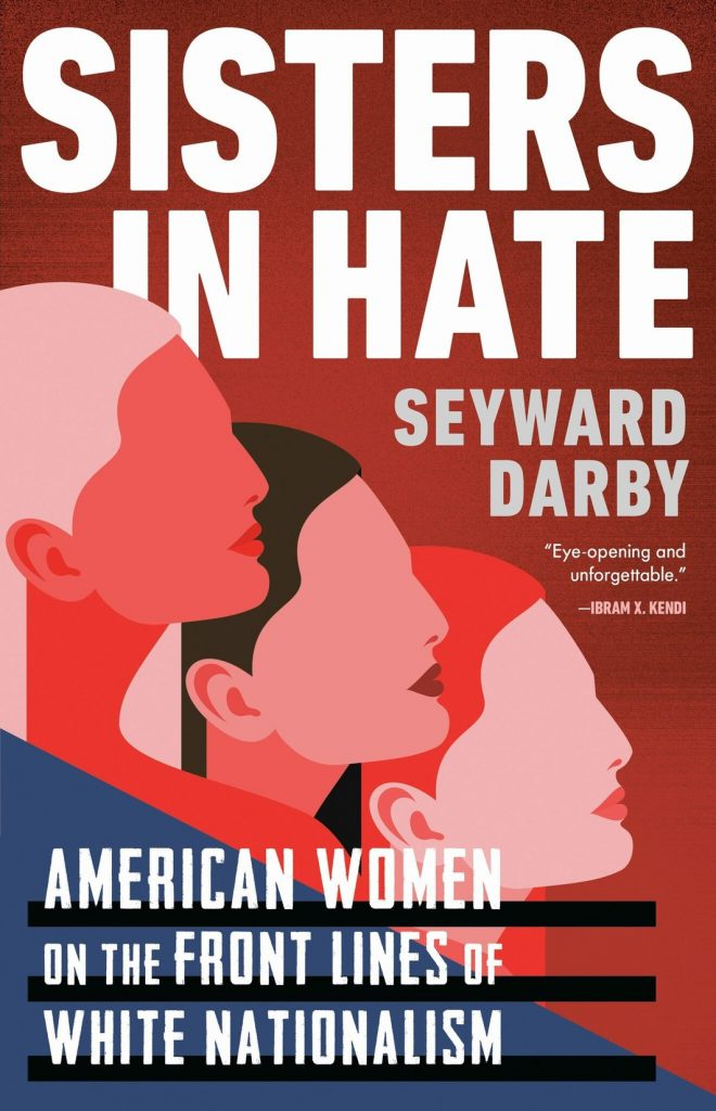 "Book cover with the title ""Sisters in Hate: American Women on the Front Lines of White Nationalism"" by Seyward Darby."